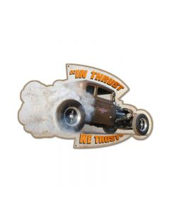 In Thrust We Trust, Automotive, Custom Metal Shape, 19 X 12 Inches