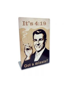 "Got A Minute? 420 Reefer Marijuana Metal Table Topper  4"" x 6"""