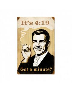 It's 4:19, Got a Minute?, 420, Marijuana Joint, Reefer Madness, Weed, Cannabis, 12 X 18 Metal Sign