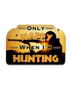 Only Happy Hunting Vintage Sign, Barn and Country, Metal Sign, Wall Art, 18 X 12 Inches