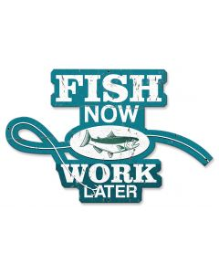 Fish Now Work Later Vintage Sign, Barn and Country, Metal Sign, Wall Art, 20 X 13 Inches