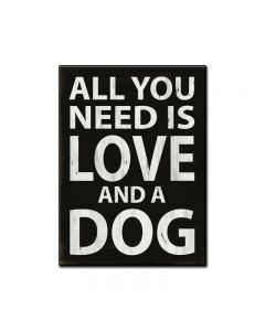 All You Need Is Love and A Dog, Humor, Custom Metal Shape, 11 X 16 Inches