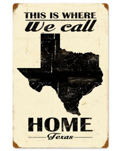 THIS IS WHERE WE CALL HOME TEXAS, Category/Home and Garden, SATIN METAL SIGN, 16 X 24 Inches