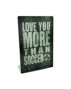 Love You More Than Soccer, Home and Garden, Table Topper, 6 X 9 Inches