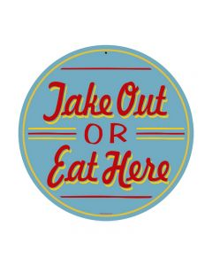 Take Out or Eat Here, Food and Drink, Round Metal Sign, 14 X 14 Inches