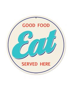 Good Food Eat, Food and Drink, Round Metal Sign, 14 X 14 Inches